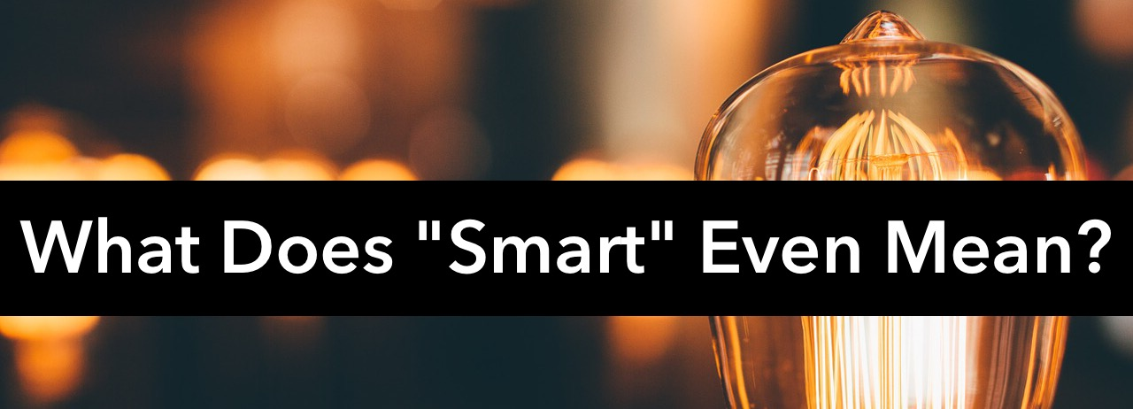 What Does Smart Even Mean?