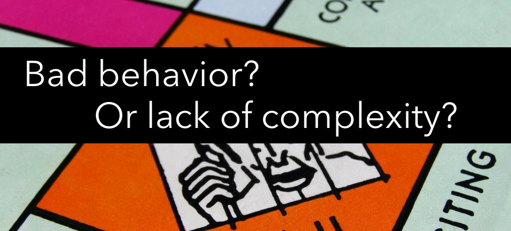 Lack of complexity can cause what looks like bad behavior