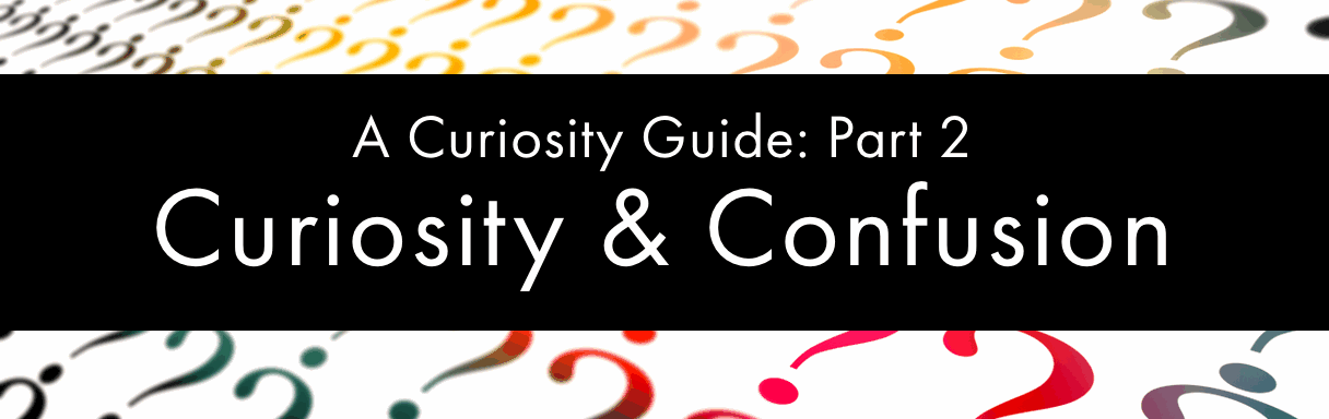 curiosity and confusion
