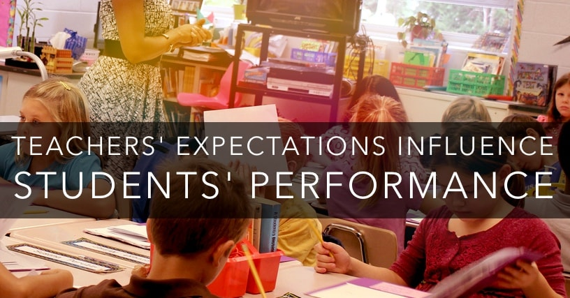 Teachers' expectations influence students' performance