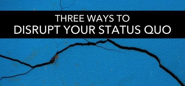 Healthier Teaching: 3 Ways To Disrupt Your Status Quo