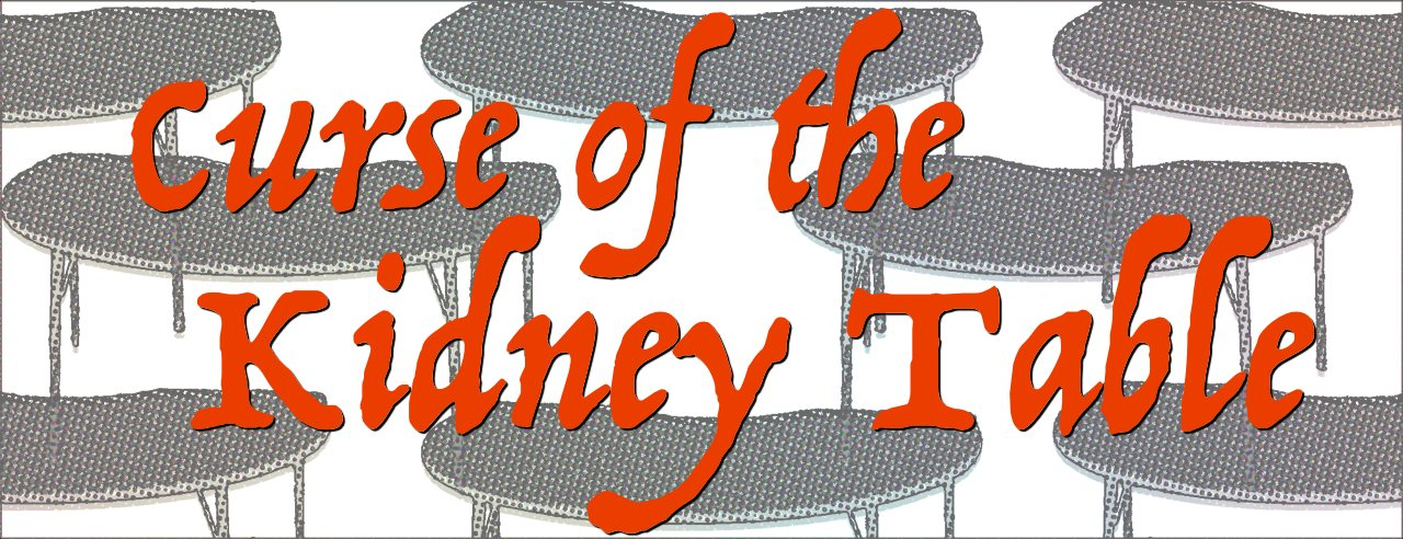 Curse of the Kidney Table