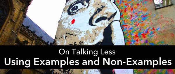 Talk less by using examples and non-examples.